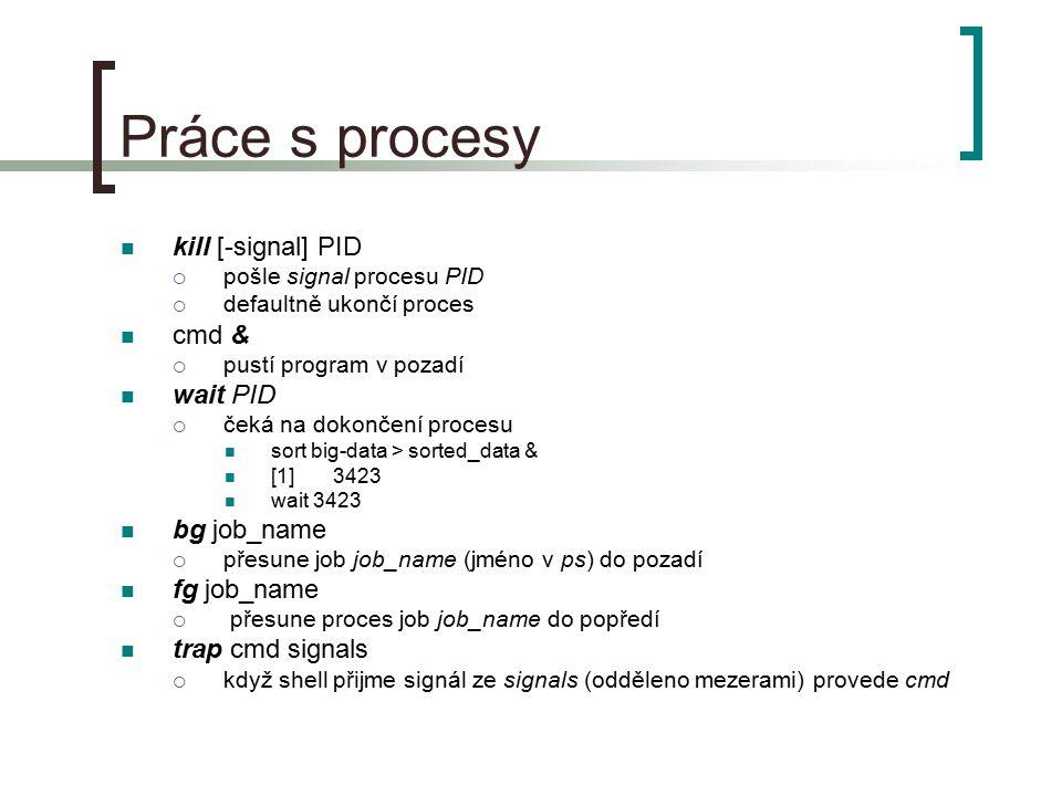 Práce s procesy kill [-signal] PID cmd & wait PID bg job_name